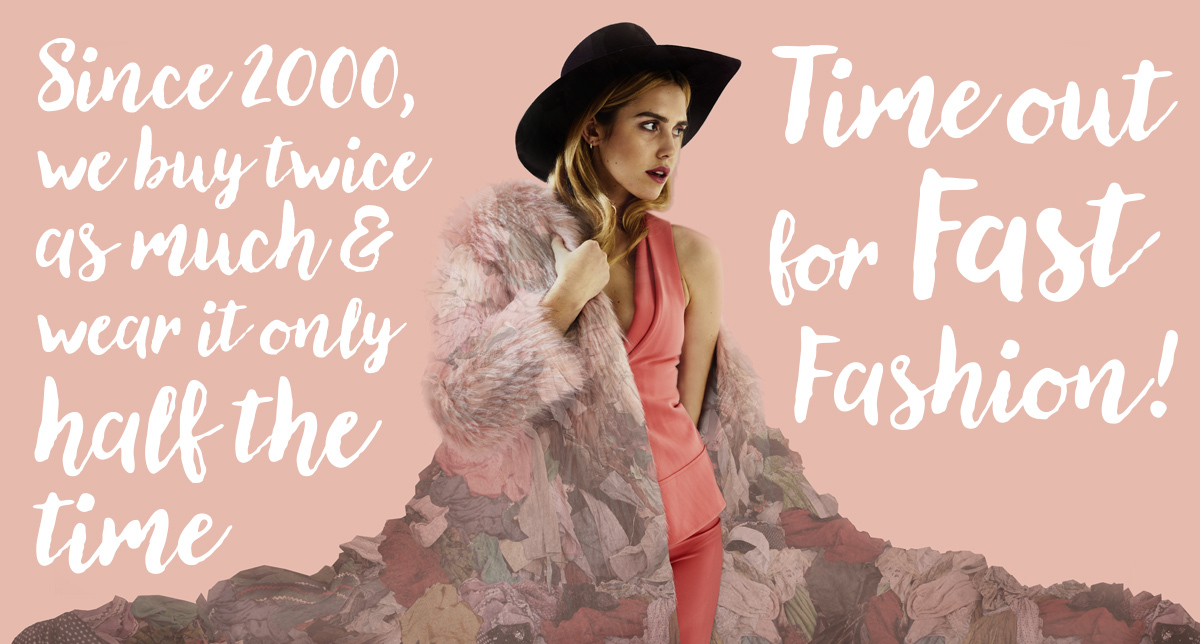 "Illustration depicting a model wearing polyester fur, superimposed over textile waste piles. Text overlaid says ""Since 2000, we buy twice as much and wear it only half the time. Time out for fast fashion!"""