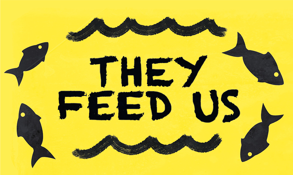 Cartoon fish surround text that reads 'They feed us'