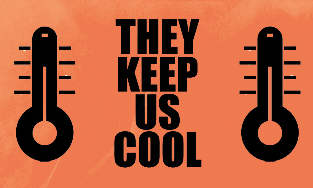 Two cartoon thermometers surround text that reads 'They keep us cool'