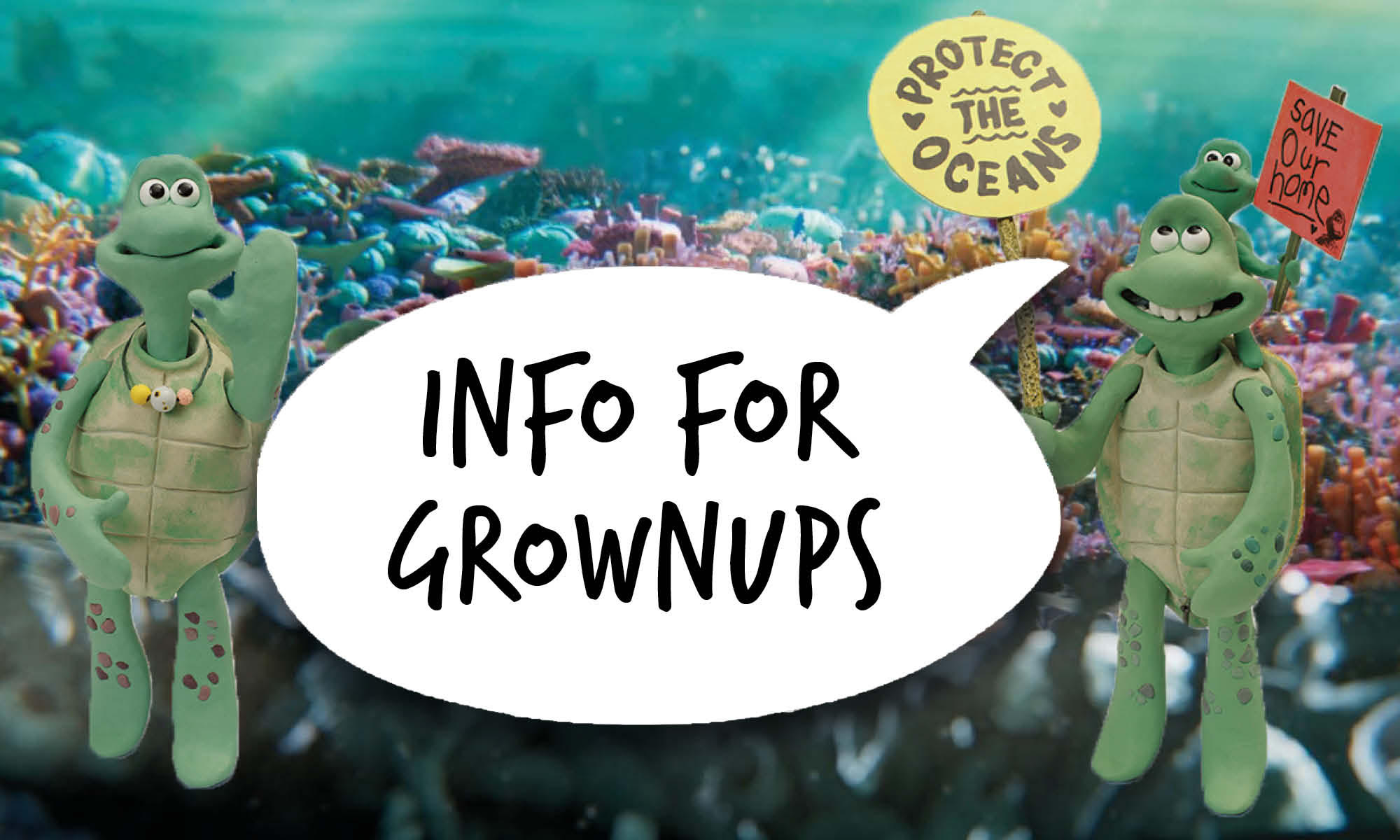 Three cartoon sea turtles wave at the camera and hold up ocean protection placards. Speech bubble reads 'Info for grownups'